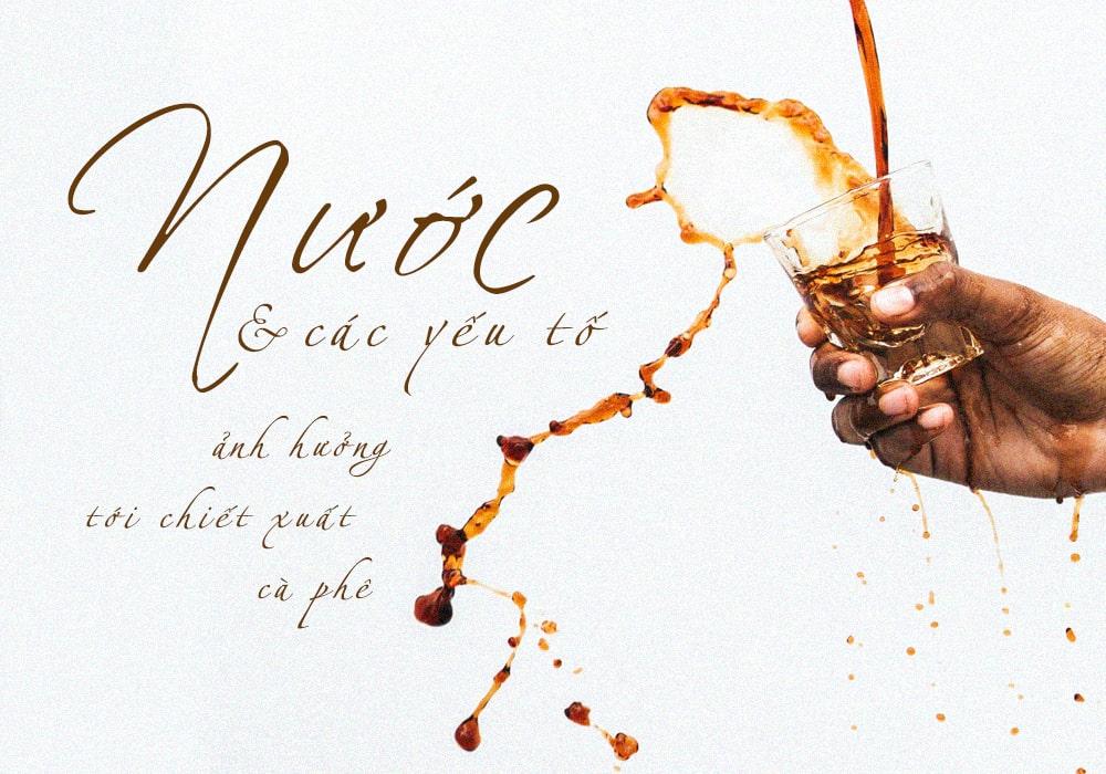 Nước Và Các Yếu Tố ảnh Hưởng Tới Chiết Xuất Cafe Min